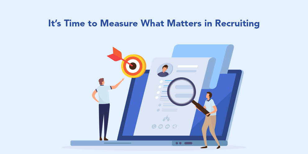 It's Time to Measure What Matters in Recruiting