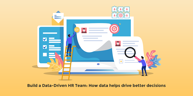 Build a Data-Driven HR Team - How data helps drive better decisions